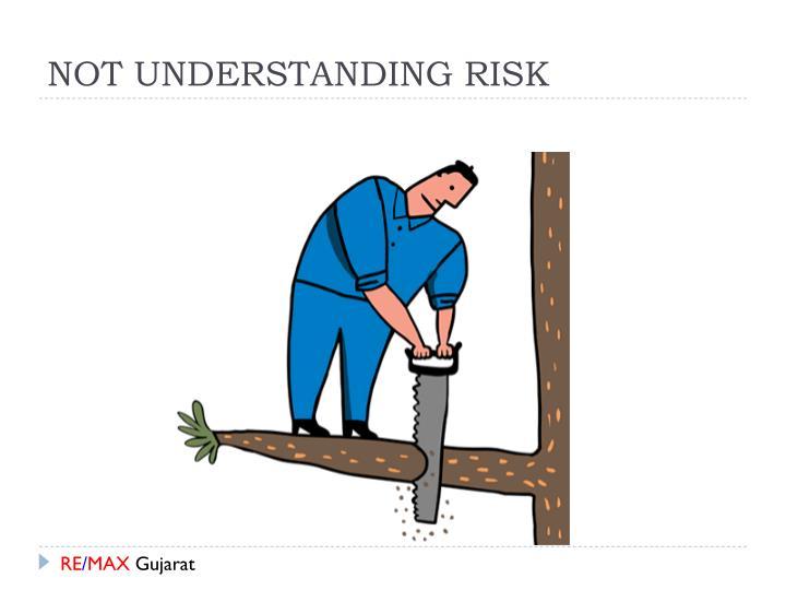 NOT UNDERSTANDING RISK