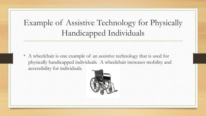 Example of Assistive Technology for Physically Handicapped Individuals