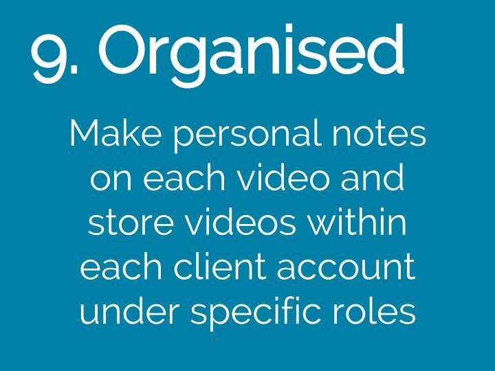 9. Organised