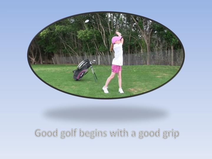 Good golf begins with a good grip