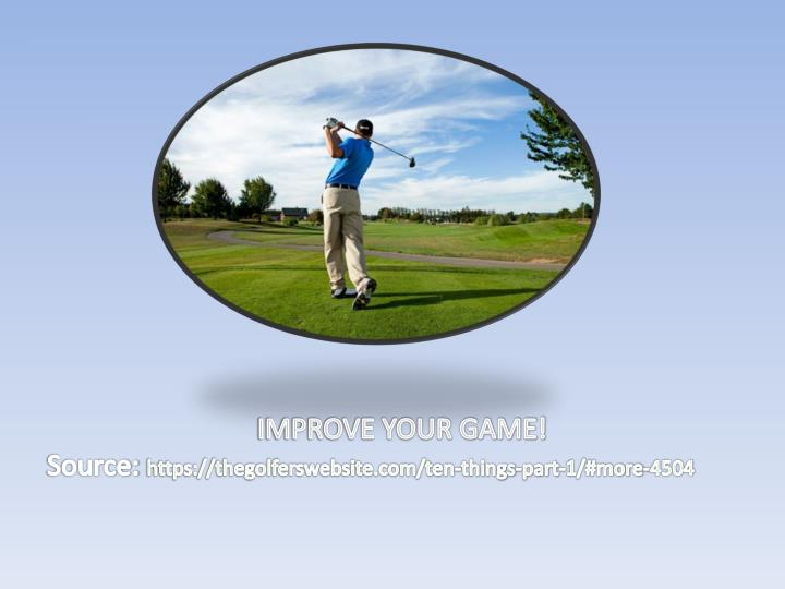 IMPROVE YOUR GAME!