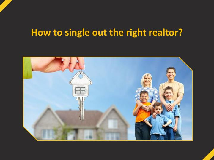 How to single out the right realtor?