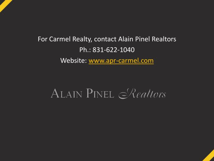 For Carmel Realty, contact Alain
