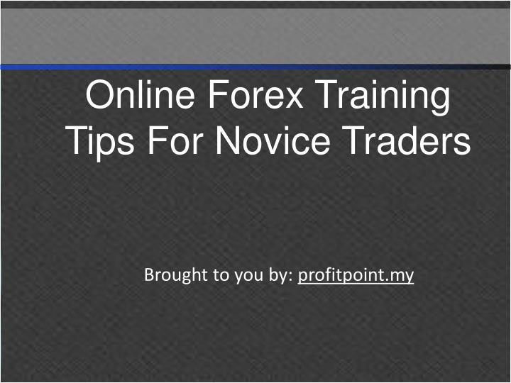 Online Forex Training Tips For Novice Traders