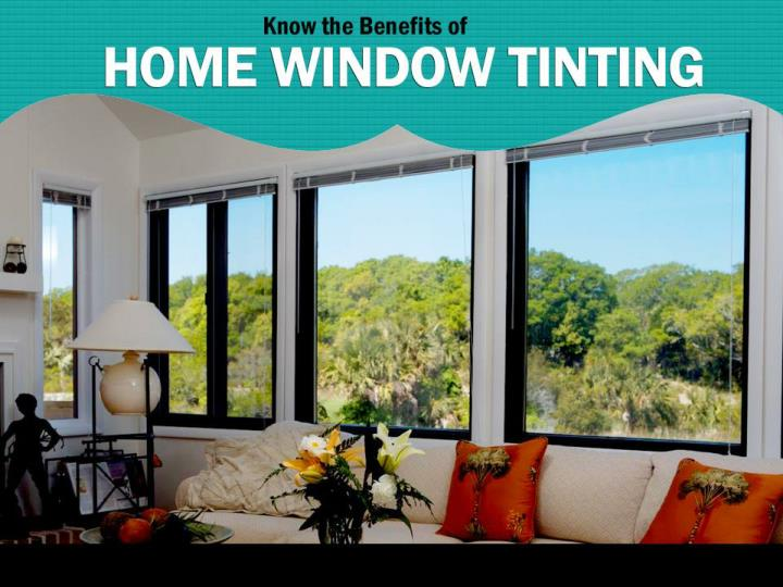 Know the benefits of home window tinting