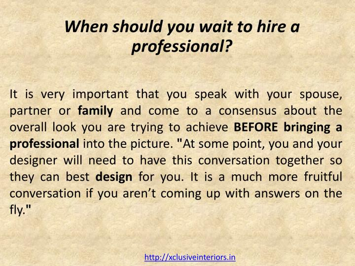 When should you wait to hire a professional?