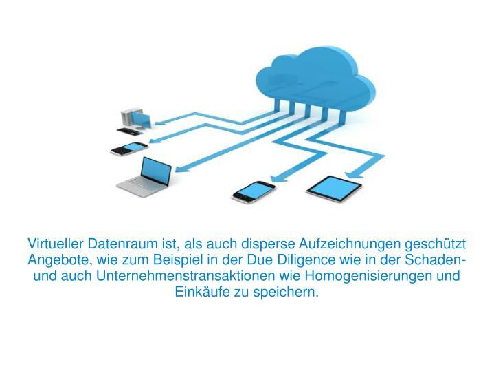 Virtueller Datenraum ist, als auch disperse Aufzeichnungen geschützt Angebote, wie zum Beispiel in der Due Diligence wie in der Schaden- und auch Unternehmenstransaktionen wie Homogenisierungen und Einkäufe zu speichern.