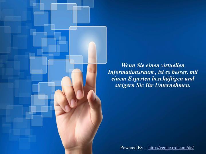 Wenn Sie einen virtuellen Informationsraum , ist es besser, mit einem Experten beschäftigen und steigern Sie Ihr Unternehmen.