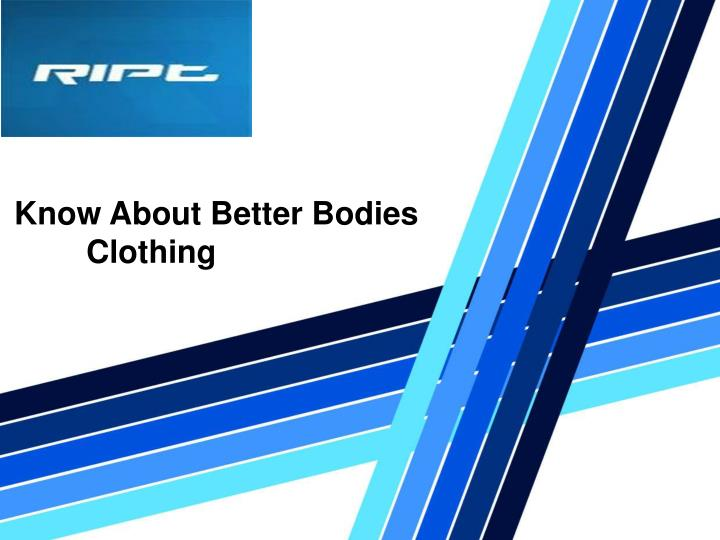 Know About Better Bodies   Clothing