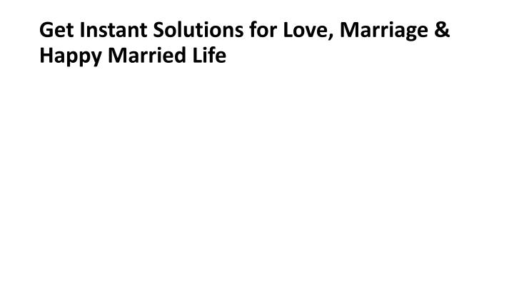 Get instant solutions for love marriage happy married life