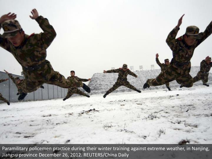 Paramilitary policemen practice during their winter training against extreme weather, in Nanjing, Jiangsu province December 26, 2012. REUTERS/China Daily