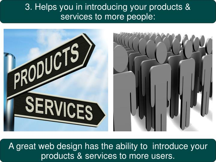 3. Helps you in introducing your products &  services to more people: