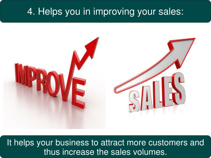 4. Helps you in improving your sales: