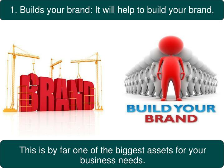 1. Builds your brand: It will help to build your brand.