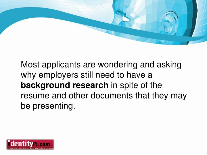 Most applicants are wondering and asking why employers still need to have a