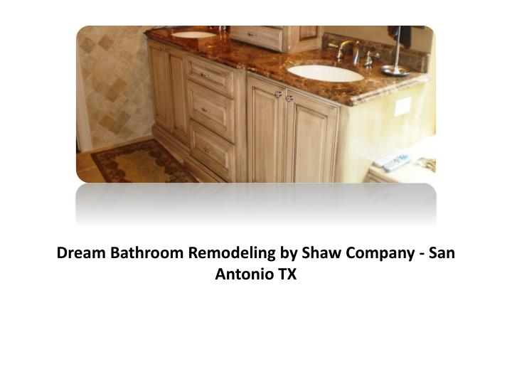 Dream Bathroom Remodeling by Shaw Company - San Antonio TX