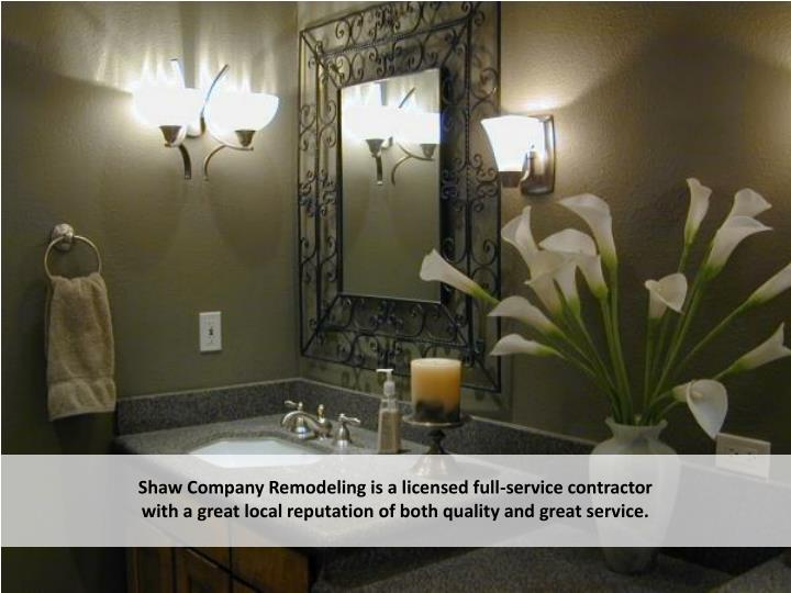 Shaw Company Remodeling is a licensed full-service contractor