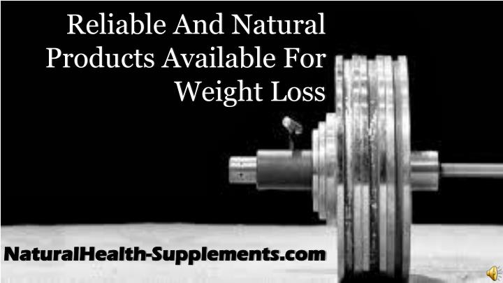 Reliable And Natural Products Available For Weight Loss