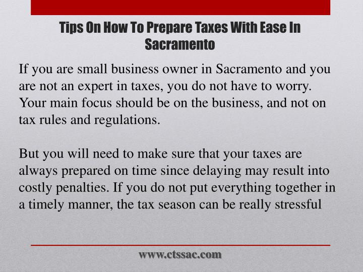 If you are small business owner in Sacramento and you are not an expert in taxes, you do not have to worry. Your main focus should be on the business, and not on tax rules and regulations.