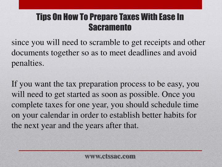since you will need to scramble to get receipts and other documents together so as to meet deadlines and avoid penalties.