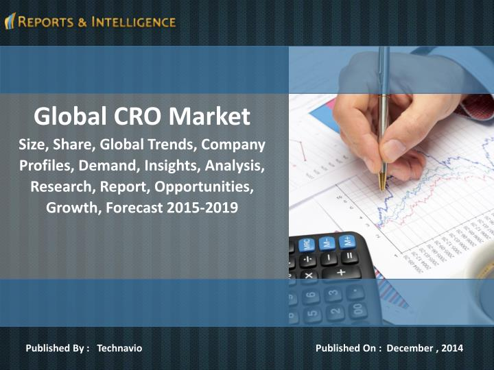 global cro market Global cro market 2015-2019 organizations that support outsourced research services for.