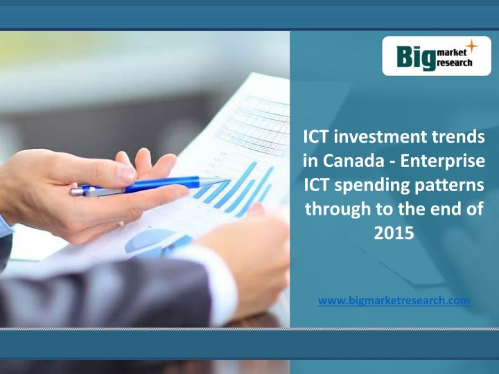 ICT investment trends in Canada - Enterprise ICT spending patterns through to the end of 2015