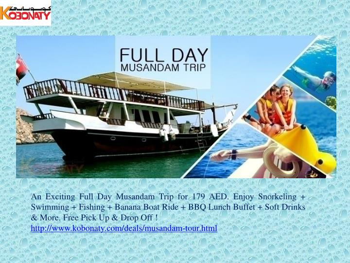 An Exciting Full Day Musandam Trip for 179 AED. Enjoy Snorkeling + Swimming + Fishing + Banana Boat ...