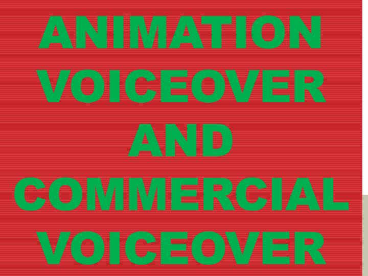 Animation voiceover and commercial voiceover