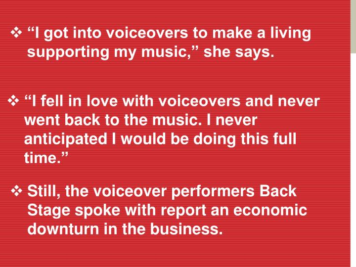 """I got into voiceovers to make a living supporting my music,"" she says."