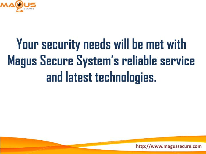 Your security needs will be met with Magus Secure System's reliable service and latest technologies.