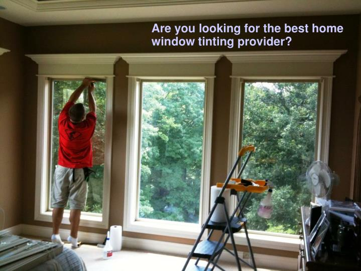 Are you looking for the best home window tinting provider?