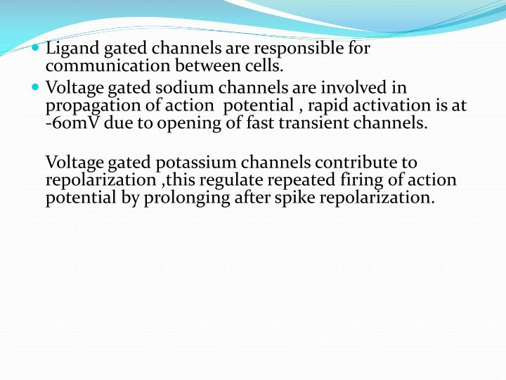 Ligand gated channels are responsible for communication between cells.