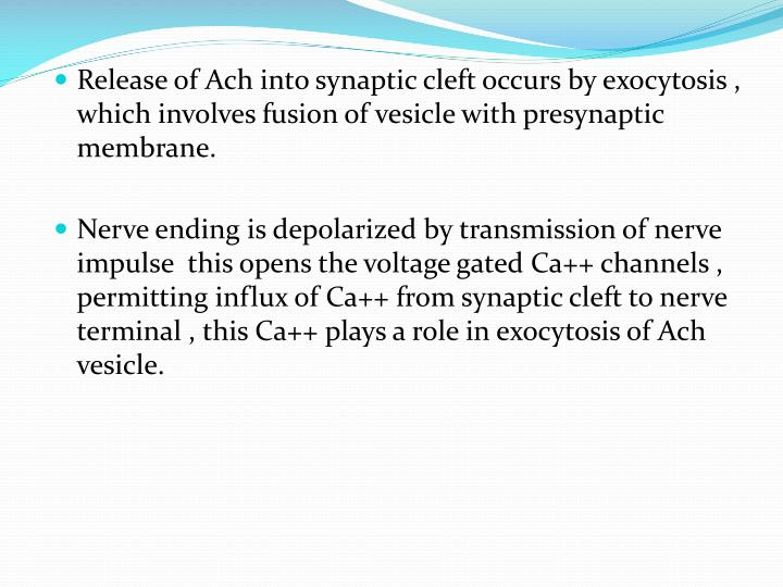 Release of Ach into synaptic cleft occurs by exocytosis , which involves fusion of vesicle with presynaptic membrane.