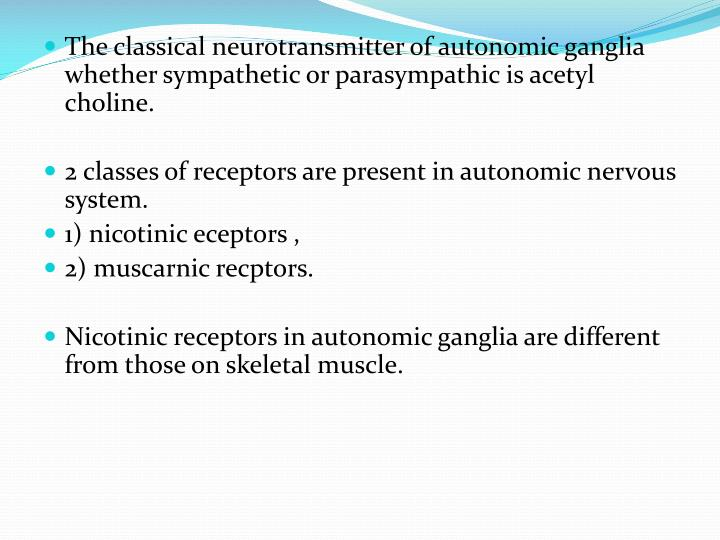 The classical neurotransmitter of autonomic ganglia whether sympathetic or parasympathic is acetyl choline.