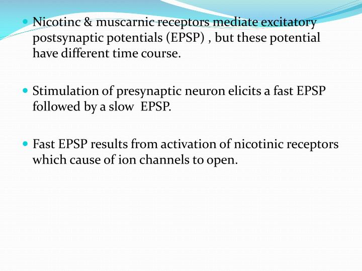 Nicotinc & muscarnic receptors mediate excitatory postsynaptic potentials (EPSP) , but these potential have different time course.