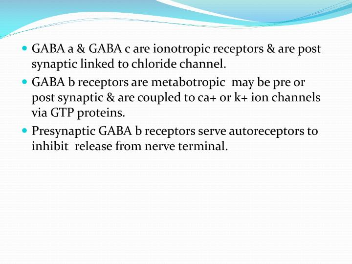 GABA a & GABA c are ionotropic receptors & are post synaptic linked to chloride channel.