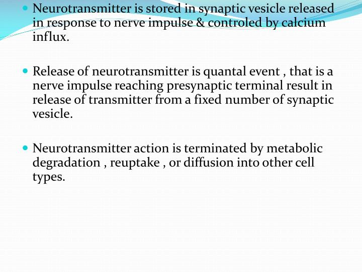 Neurotransmitter is stored in synaptic vesicle released in response to nerve impulse & controled by calcium influx.