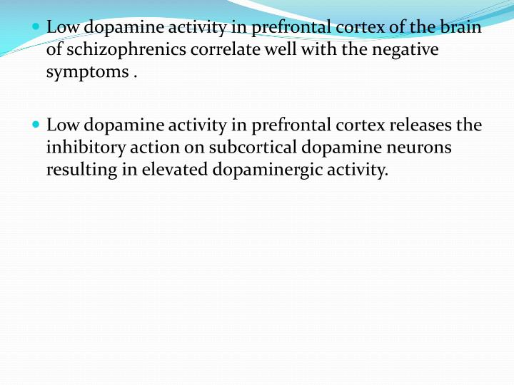 Low dopamine activity in prefrontal cortex of the brain of schizophrenics correlate well with the negative symptoms .