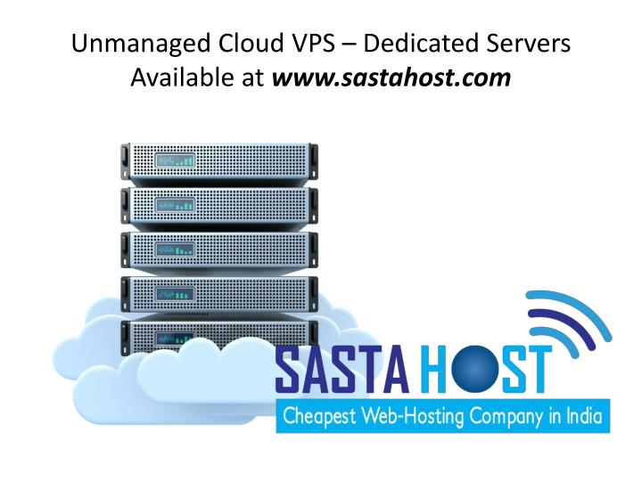 Unmanaged cloud vps dedicated servers available at www sastahost com