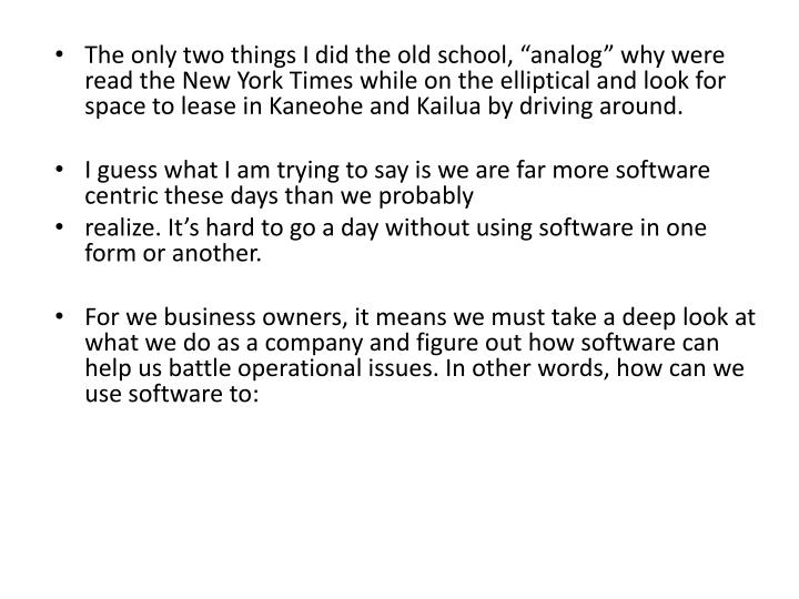 """The only two things I did the old school, """"analog"""" why were read the New York Times while on the elliptical and look for space to lease in Kaneohe and Kailua by driving around."""