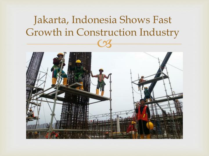 Jakarta indonesia shows fast growth in construction industry