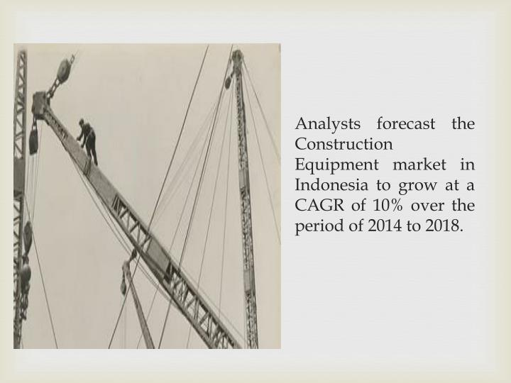 Analysts forecast the Construction Equipment market in Indonesia to grow at a CAGR of 10% over the period of 2014 to 2018.