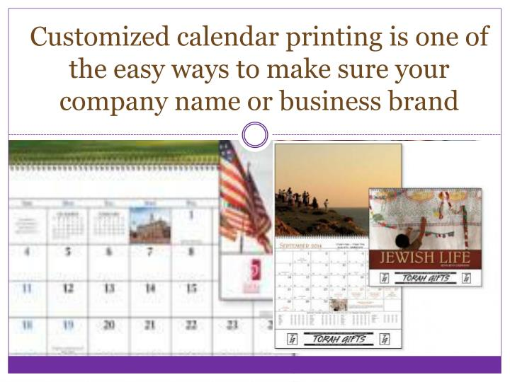 Customized calendar printing is one of the easy ways to make sure your company name or business brand