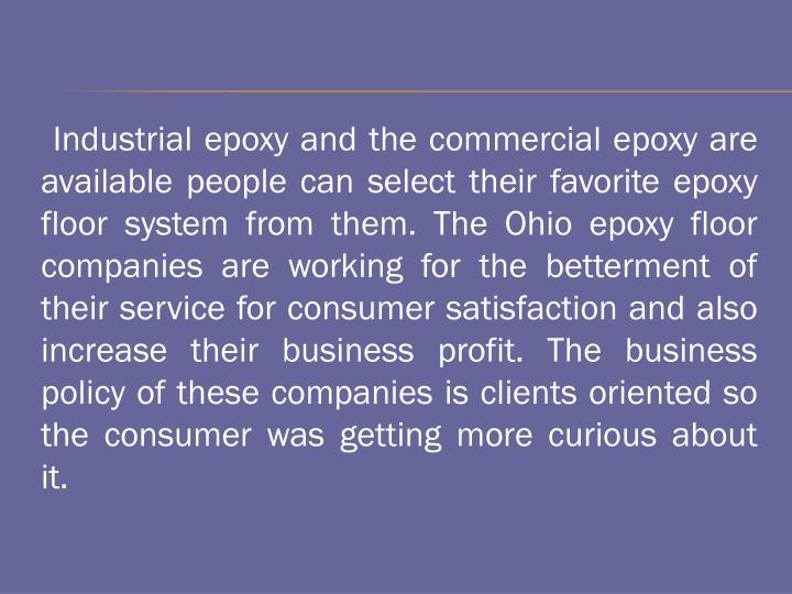 Industrial epoxy and the commercial epoxy are available people can select their