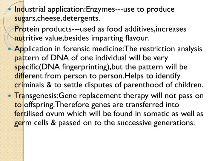Industrial application:Enzymes---use to produce sugars,cheese,detergents.