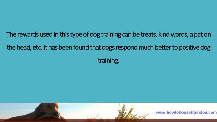 The rewards used in this type of dog training can be treats, kind words, a pat on the