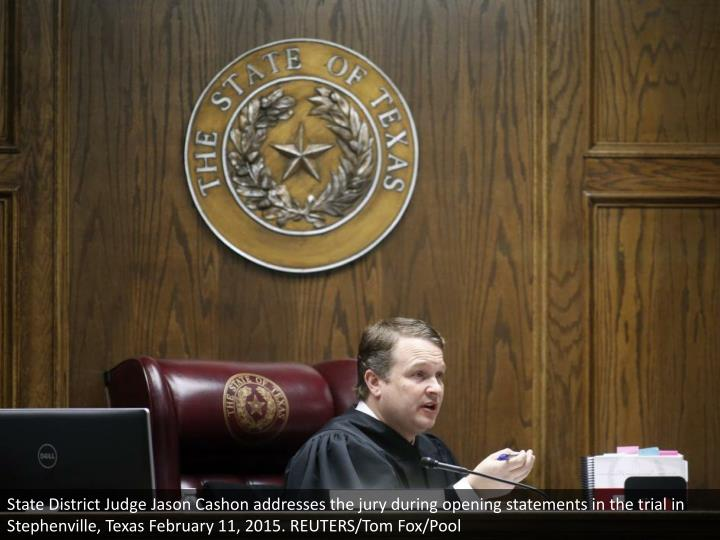State District Judge Jason Cashon addresses the jury during opening statements in the trial in Stephenville, Texas February 11, 2015. REUTERS/Tom Fox/Pool