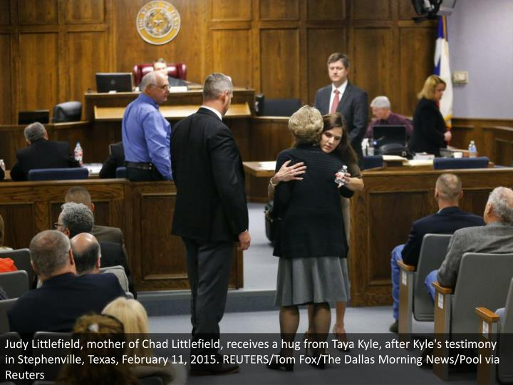 Judy Littlefield, mother of Chad Littlefield, receives a hug from Taya Kyle, after Kyle's testimony in Stephenville, Texas, February 11, 2015. REUTERS/Tom Fox/The Dallas Morning News/Pool via Reuters