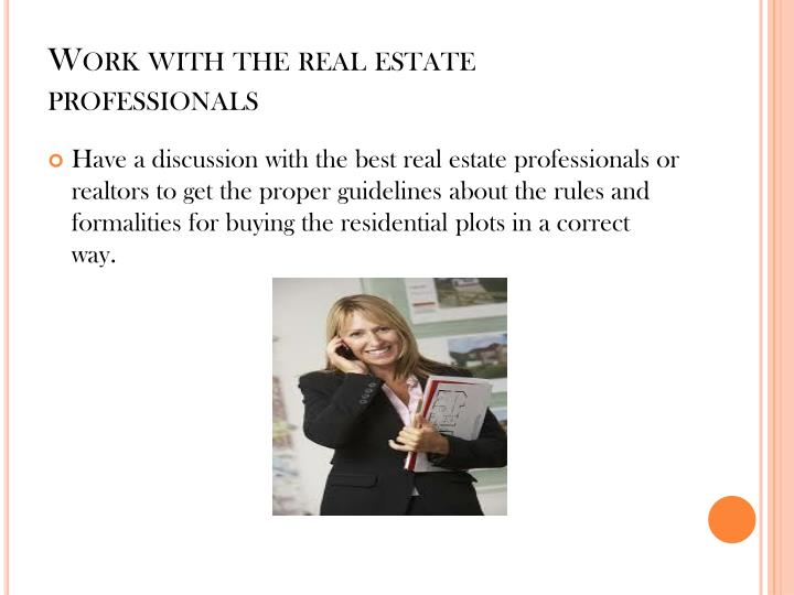 Work with the real estate professionals