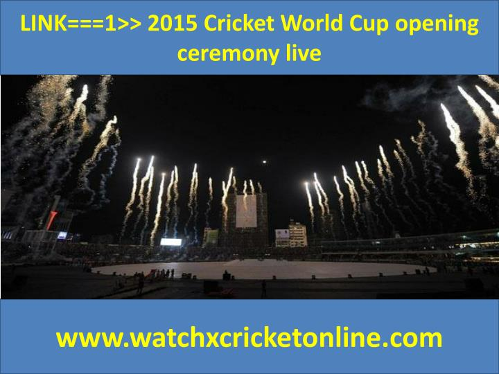LINK===1>> 2015 Cricket World Cup opening ceremony live